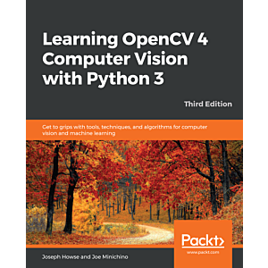 Learning OpenCV 4 Computer Vision with Python 3 - Third Edition