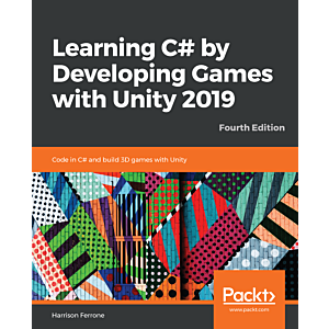 Learning C# by Developing Games with Unity 2019 - Fourth Edition