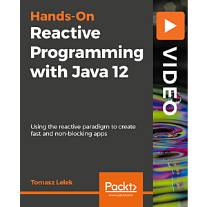 Hands-On Reactive Programming with Java 12 [Video]