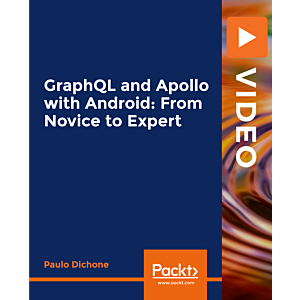 GraphQL and Apollo with Android: From Novice to Expert [Video]