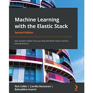 Machine Learning with the Elastic Stack - Second Edition