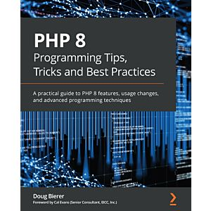 PHP 8 Programming Tips, Tricks and Best Practices