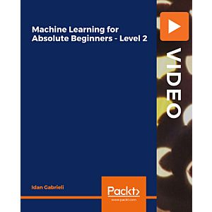 Machine Learning for Absolute Beginners - Level 2 [Video]