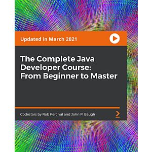 The Complete Java Developer Course: From Beginner to Master [Video]