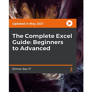 The Complete Excel Guide: Beginners to Advanced [Video]
