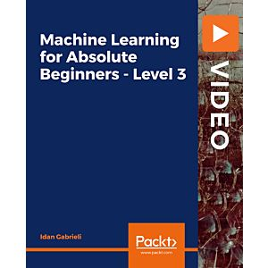 Machine Learning for Absolute Beginners - Level 3 [Video]