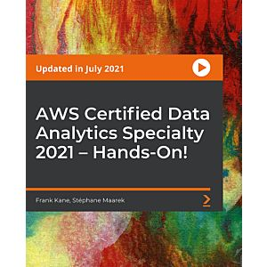 AWS Certified Data Analytics Specialty 2021 – Hands-On! [Video]