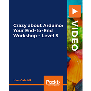 Crazy about Arduino: Your End-to-End Workshop - Level 3 [Video]