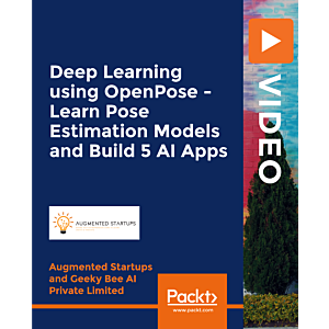 Deep Learning using OpenPose - Learn Pose Estimation Models and Build 5 AI Apps [Video]