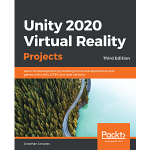 Unity 2020 Virtual Reality Projects - Third Edition