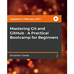 Mastering Git and GitHub - A Practical Bootcamp for Beginners [Video]