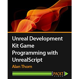 Unreal Development Kit Game Programming with UnrealScript [Video]