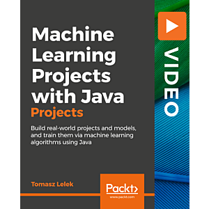 Machine Learning Projects with Java [Video]