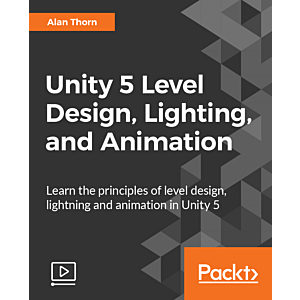 Unity 5 Level Design, Lighting, and Animation [Video]