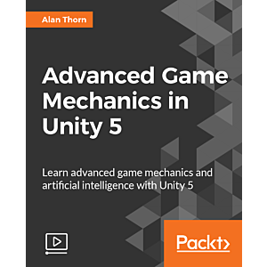 Advanced Game Mechanics in Unity 5 [Video]
