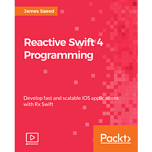 Reactive Swift 4 Programming [Video]