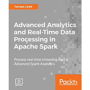 Advanced Analytics and Real-Time Data Processing in Apache Spark [Video]