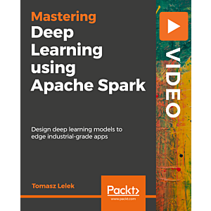 Mastering Deep Learning using Apache Spark [Video]