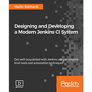 Designing and Developing a Modern Jenkins CI System [Video]