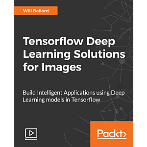 Tensorflow Deep Learning Solutions for Images [Video]