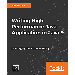 Writing High Performance Java Application in Java 9 [Video]