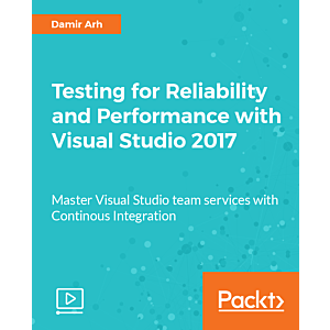Testing for Reliability and Performance with Visual Studio 2017 [Video]