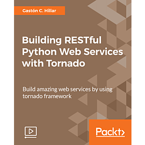 Building RESTful Python Web Services with Tornado [Video]