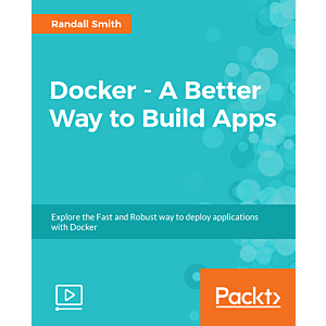 Docker - A Better Way to Build Apps [Video]