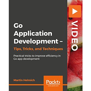 Go Application Development - Tips, Tricks, and Techniques [Video]