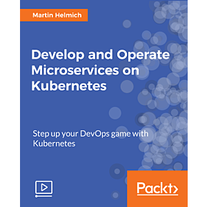 Develop and Operate Microservices on Kubernetes [Video]