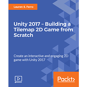 Unity 2017 - Building a Tilemap 2D Game from Scratch [Video]