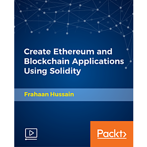 Create Ethereum and Blockchain Applications Using Solidity [Video]