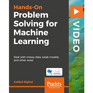 Hands-On Problem Solving for Machine Learning [Video]