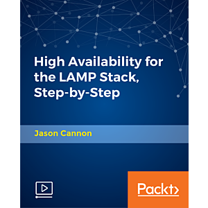 High Availability for the LAMP Stack, Step-by-Step [Video]