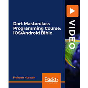 Dart Masterclass Programming Course: iOS/Android Bible [Video]