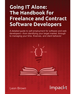 Going IT Alone: The Handbook for Freelance and Contract Software Developers