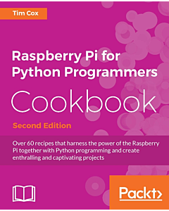 Raspberry Pi for Python Programmers Cookbook - Second Edition