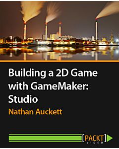 Building a 2D Game with GameMaker: Studio [Video]
