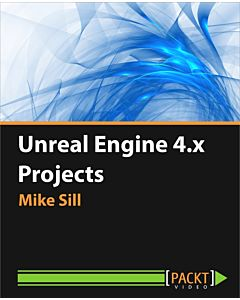 Unreal Engine 4.x Projects [Video]