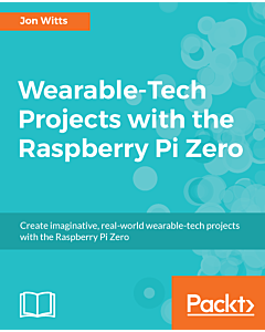 Wearable-Tech Projects with Raspberry Pi Zero