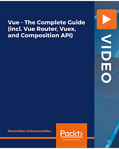 Vue-The Complete Guide (incl. Vue Router,Vuex,andComposition API) [Video]