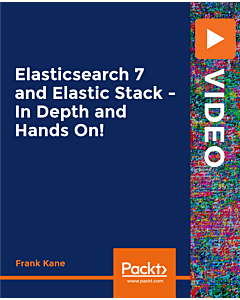 Elasticsearch 7 and Elastic Stack - In Depth and Hands On [Video]