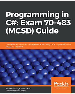 Programming in C#: Exam 70-483 (MCSD) Guide