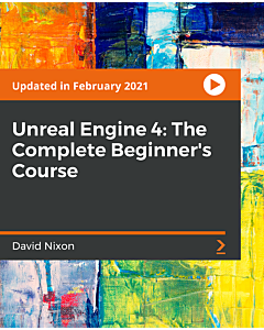 Unreal Engine 4: The Complete Beginner's Course [Video]