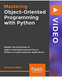 Mastering Object-Oriented Programming with Python [Video]