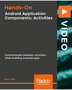 Hands-On Android Application Components: Activities [Video]