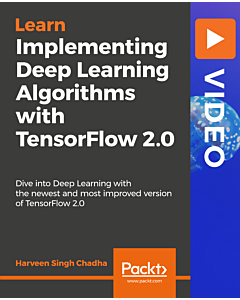 Implementing Deep Learning Algorithms with TensorFlow 2.0 [Video]