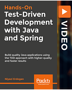 Hands-On Test-Driven Development with Java and Spring [Video]