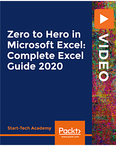 Zero to Hero in Microsoft Excel: Complete Excel Guide 2020 [Video]