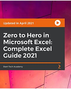 Zero to Hero in Microsoft Excel: Complete Excel Guide 2021 [Video]